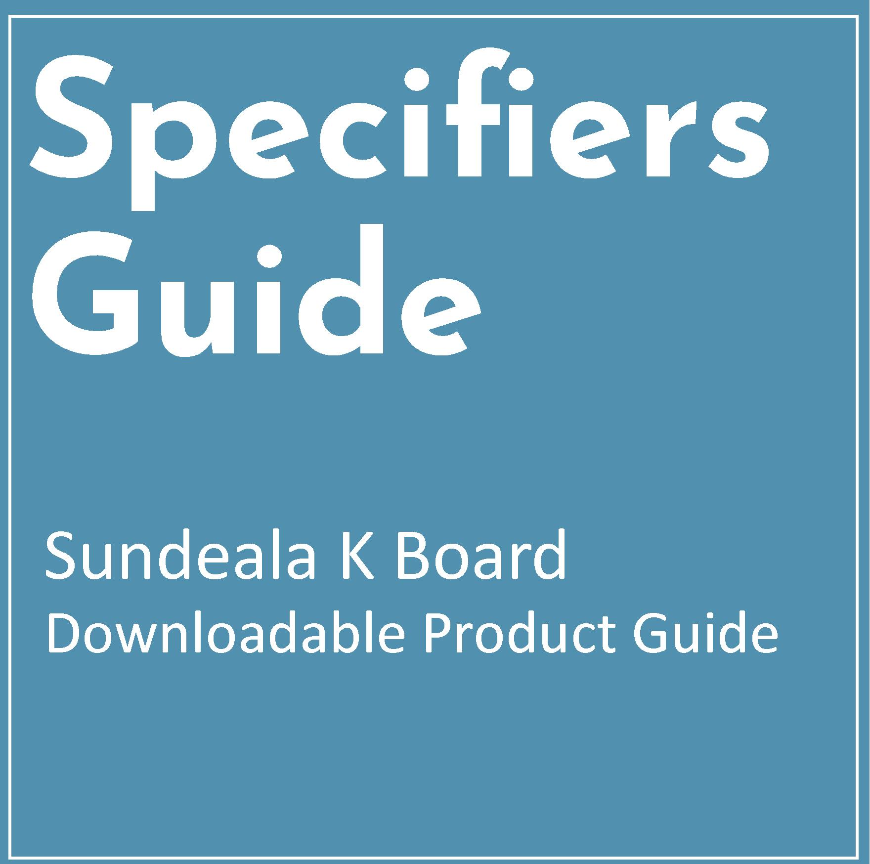 Specifiers Guide for Sundeala K Board
